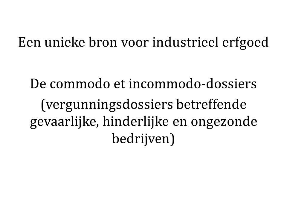 Een unieke bron voor industrieel erfgoed De commodo et incommodo-dossiers (vergunningsdossiers betreffende gevaarlijke, hinderlijke en ongezonde bedrijven)
