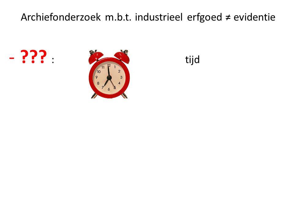 Archiefonderzoek m.b.t. industrieel erfgoed ≠ evidentie - : tijd