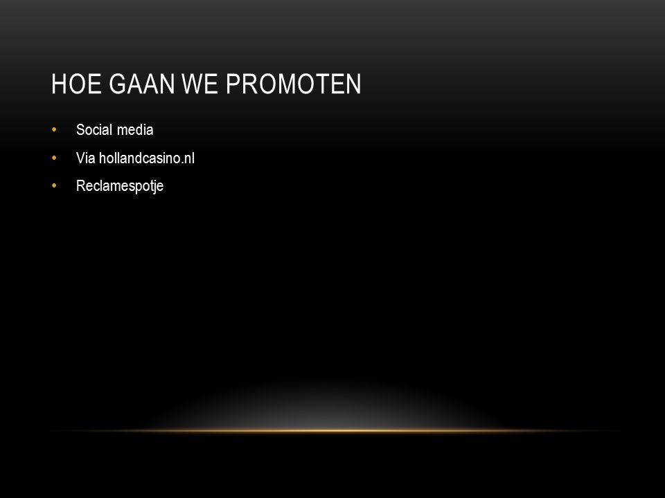 HOE GAAN WE PROMOTEN Social media Via hollandcasino.nl Reclamespotje