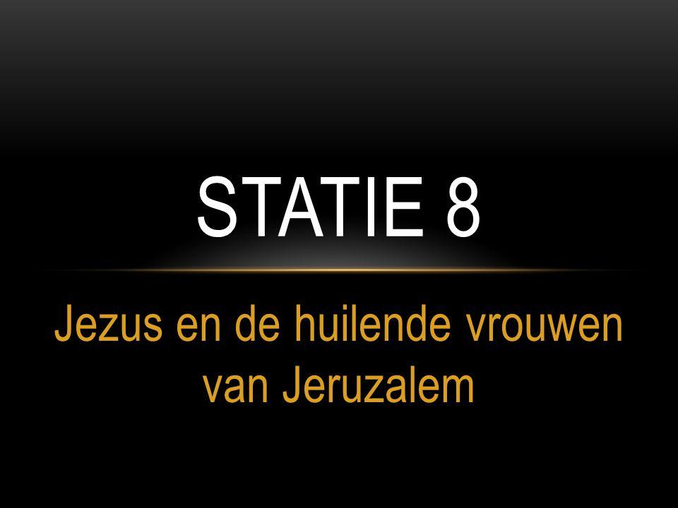 Jezus en de huilende vrouwen van Jeruzalem STATIE 8