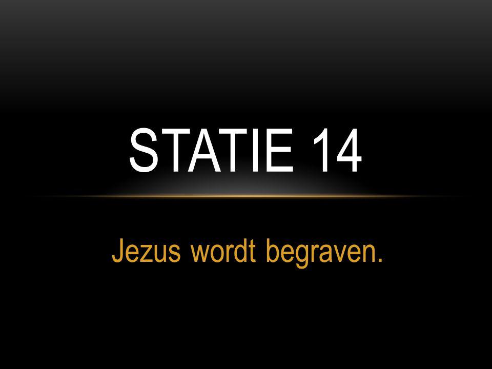 Jezus wordt begraven. STATIE 14