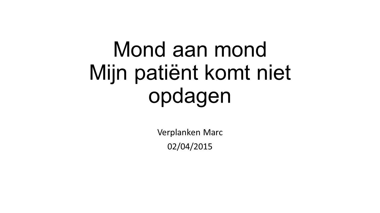 Mond aan mond Mijn patiënt komt niet opdagen Verplanken Marc 02/04/2015