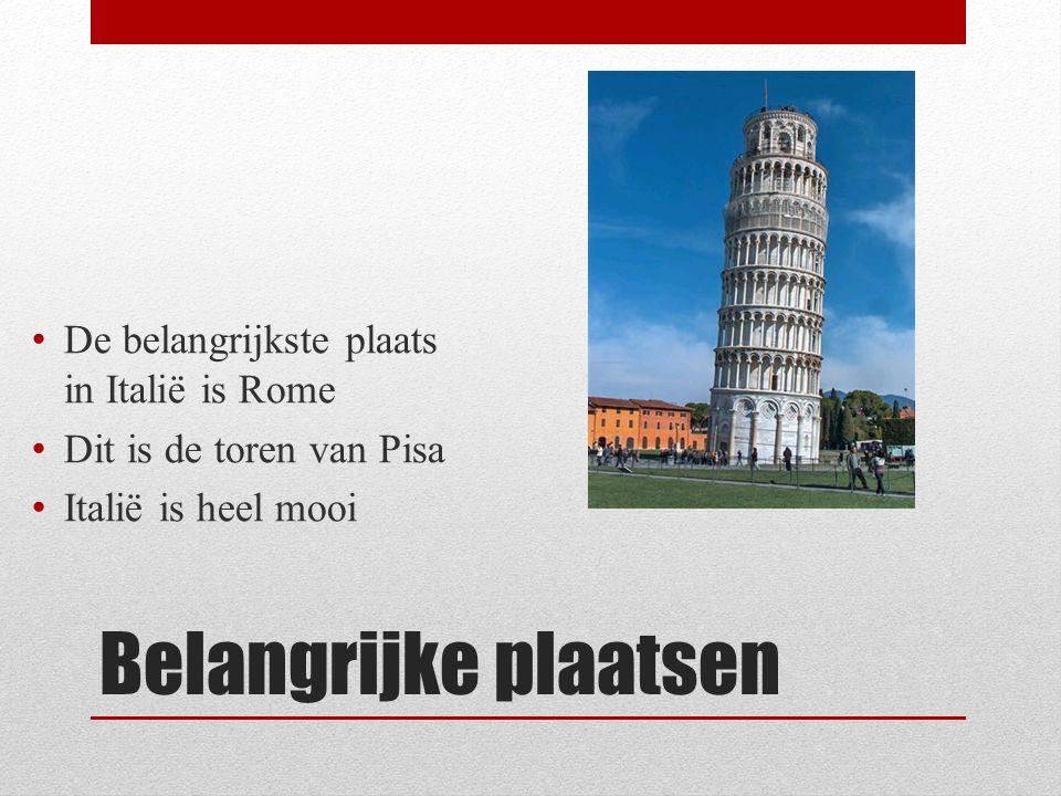Belangrijke plaatsen De belangrijkste plaats in Italië is Rome Dit is de toren van Pisa Italië is heel mooi