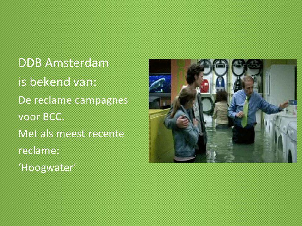 DDB Amsterdam is bekend van: De reclame campagnes voor BCC. Met als meest recente reclame: 'Hoogwater'