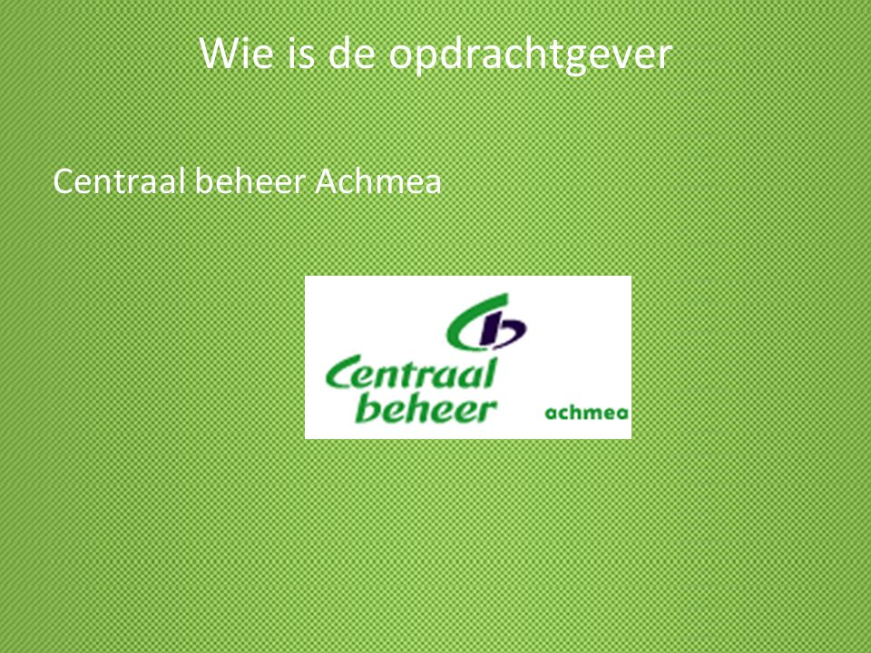 Wie is de opdrachtgever Centraal beheer Achmea