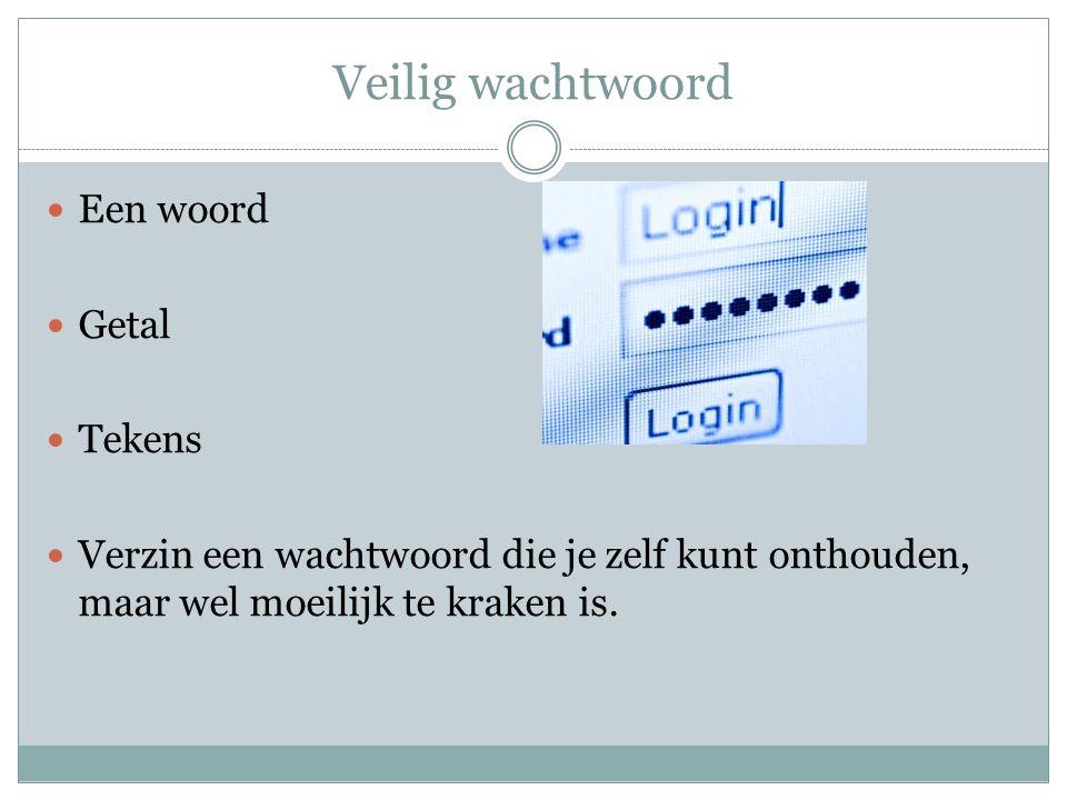 Veilig wachtwoord Een woord Getal Tekens Verzin een wachtwoord die je zelf kunt onthouden, maar wel moeilijk te kraken is.