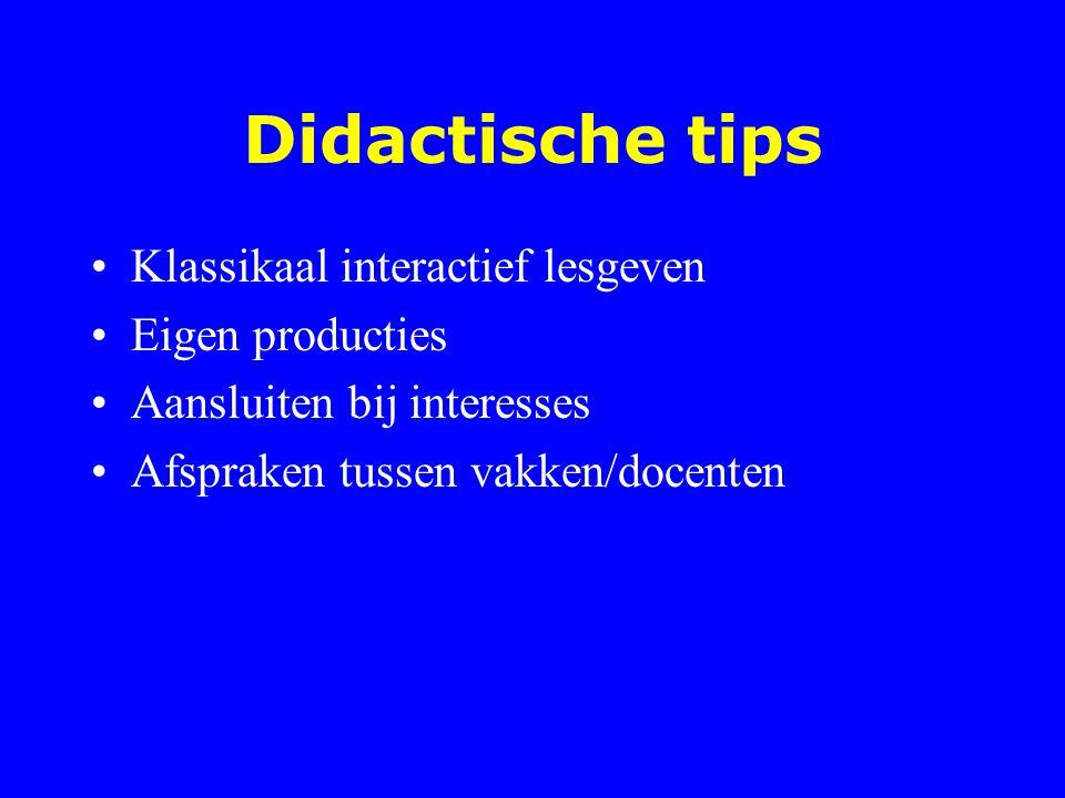 Didactische tips Klassikaal interactief lesgeven Eigen producties Aansluiten bij interesses Afspraken tussen vakken/docenten
