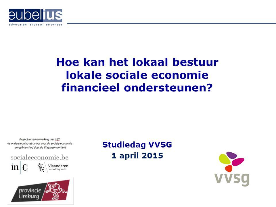 Hoe kan het lokaal bestuur lokale sociale economie financieel ondersteunen? Studiedag VVSG 1 april 2015