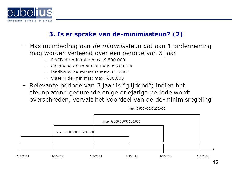 15 3. Is er sprake van de-minimissteun? (2) –Maximumbedrag aan de-minimissteun dat aan 1 onderneming mag worden verleend over een periode van 3 jaar –