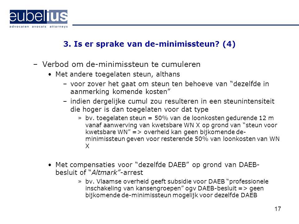 17 3. Is er sprake van de-minimissteun? (4) –Verbod om de-minimissteun te cumuleren Met andere toegelaten steun, althans –voor zover het gaat om steun