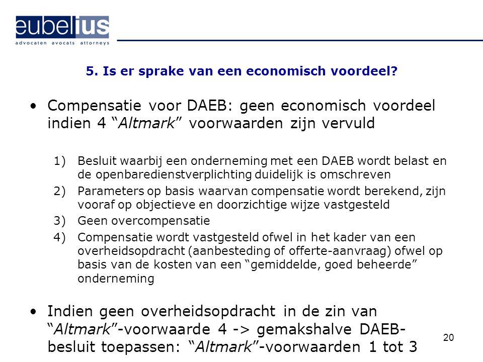 """20 5. Is er sprake van een economisch voordeel? Compensatie voor DAEB: geen economisch voordeel indien 4 """"Altmark"""" voorwaarden zijn vervuld 1)Besluit"""