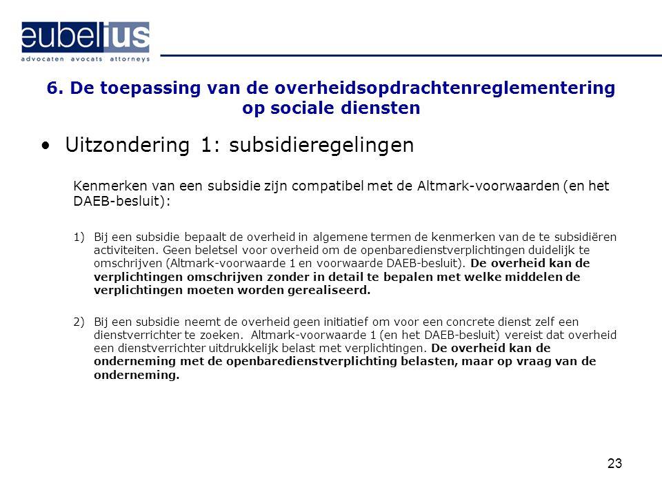 23 6. De toepassing van de overheidsopdrachtenreglementering op sociale diensten Uitzondering 1: subsidieregelingen Kenmerken van een subsidie zijn co