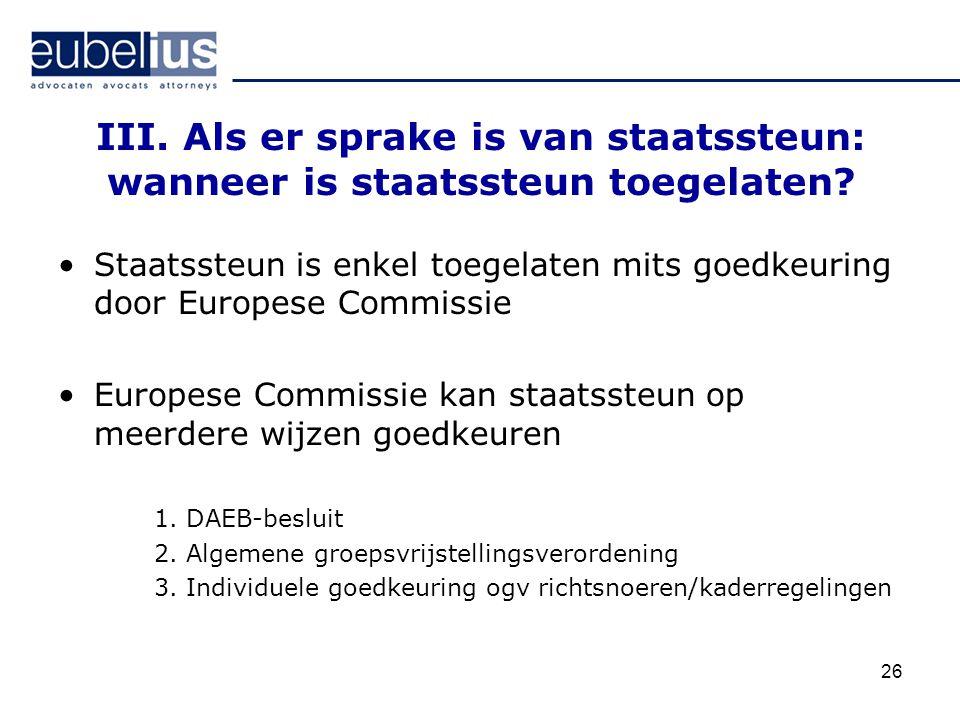 III. Als er sprake is van staatssteun: wanneer is staatssteun toegelaten? Staatssteun is enkel toegelaten mits goedkeuring door Europese Commissie Eur