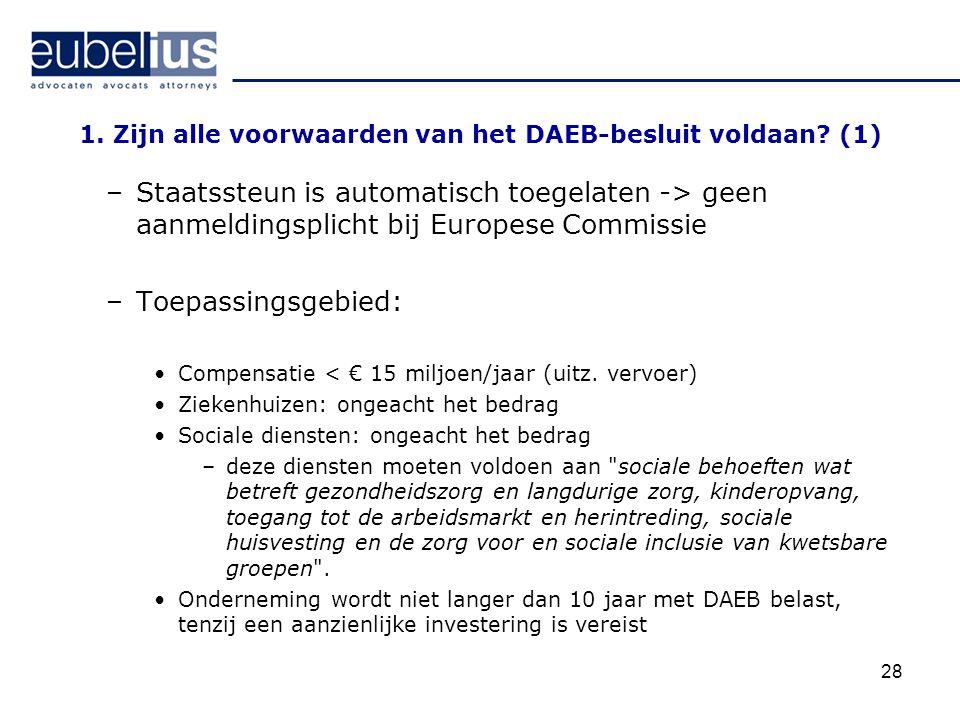 28 1. Zijn alle voorwaarden van het DAEB-besluit voldaan? (1) –Staatssteun is automatisch toegelaten -> geen aanmeldingsplicht bij Europese Commissie
