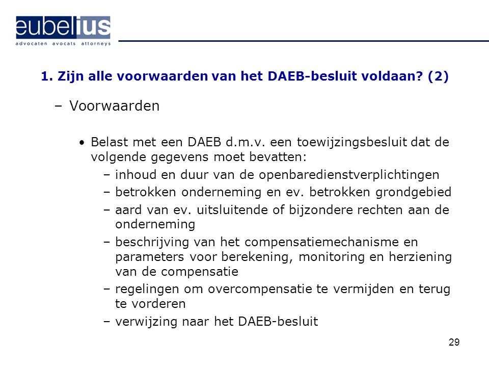 29 1. Zijn alle voorwaarden van het DAEB-besluit voldaan? (2) –Voorwaarden Belast met een DAEB d.m.v. een toewijzingsbesluit dat de volgende gegevens