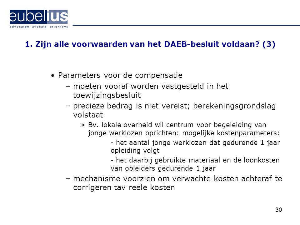30 1. Zijn alle voorwaarden van het DAEB-besluit voldaan? (3) Parameters voor de compensatie –moeten vooraf worden vastgesteld in het toewijzingsbeslu