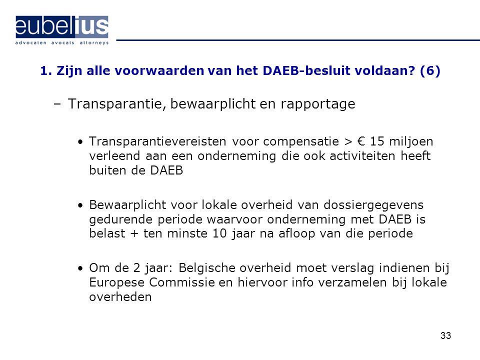 33 1. Zijn alle voorwaarden van het DAEB-besluit voldaan? (6) –Transparantie, bewaarplicht en rapportage Transparantievereisten voor compensatie > € 1