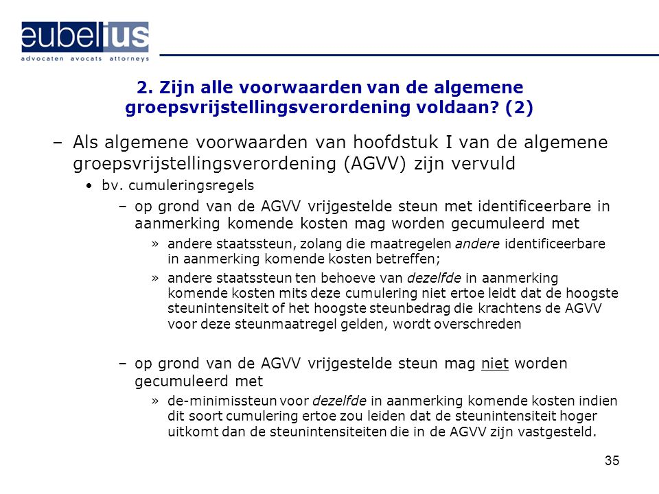 35 2. Zijn alle voorwaarden van de algemene groepsvrijstellingsverordening voldaan? (2) –Als algemene voorwaarden van hoofdstuk I van de algemene groe