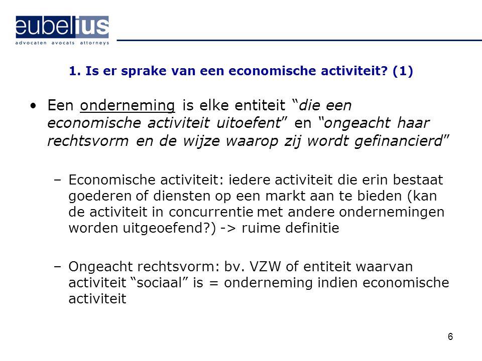 """6 1. Is er sprake van een economische activiteit? (1) Een onderneming is elke entiteit """"die een economische activiteit uitoefent"""" en """"ongeacht haar re"""