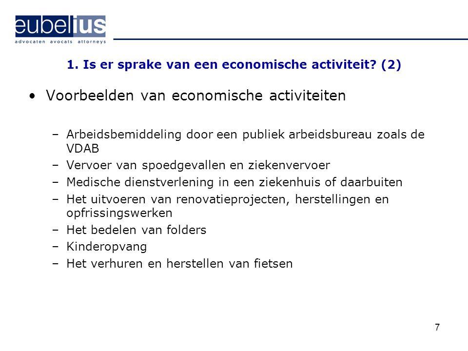 1. Is er sprake van een economische activiteit? (2) Voorbeelden van economische activiteiten –Arbeidsbemiddeling door een publiek arbeidsbureau zoals