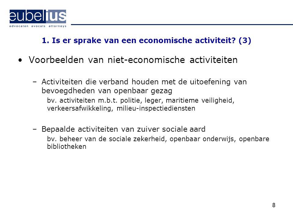 1. Is er sprake van een economische activiteit? (3) Voorbeelden van niet-economische activiteiten –Activiteiten die verband houden met de uitoefening