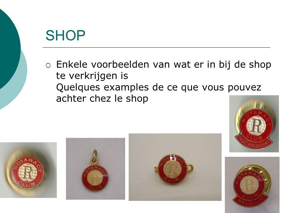 SHOP  Enkele voorbeelden van wat er in bij de shop te verkrijgen is Quelques examples de ce que vous pouvez achter chez le shop