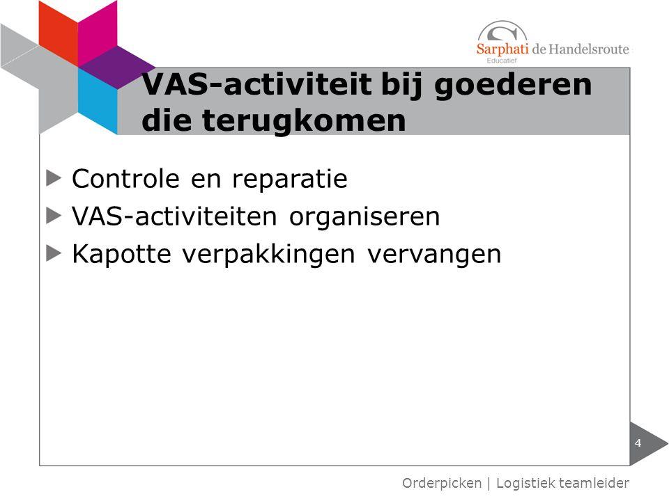 4 Orderpicken | Logistiek teamleider VAS-activiteit bij goederen die terugkomen Controle en reparatie VAS-activiteiten organiseren Kapotte verpakkinge