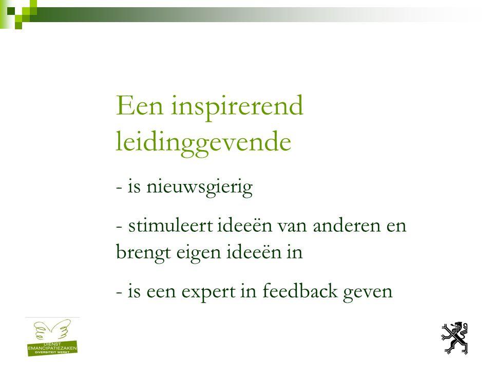 Een inspirerend leidinggevende - is nieuwsgierig - stimuleert ideeën van anderen en brengt eigen ideeën in - is een expert in feedback geven