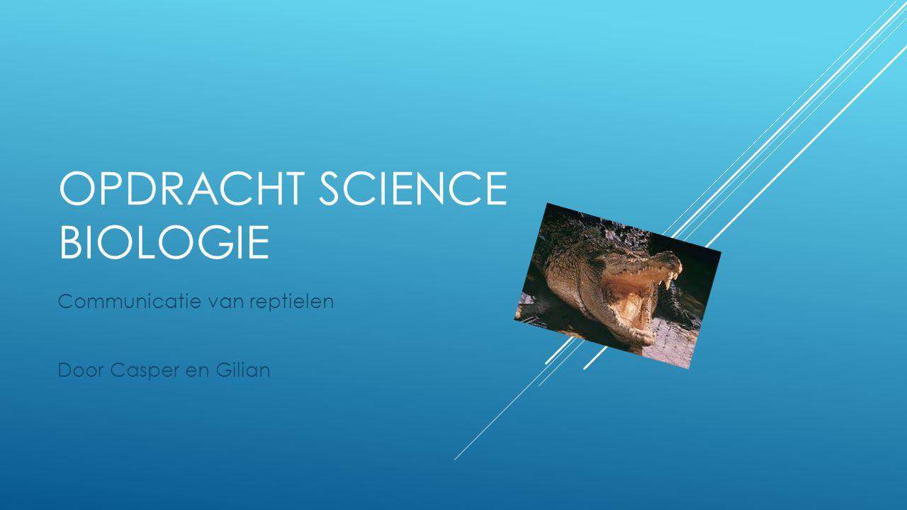 OPDRACHT SCIENCE BIOLOGIE Communicatie van reptielen Door Casper en Gilian