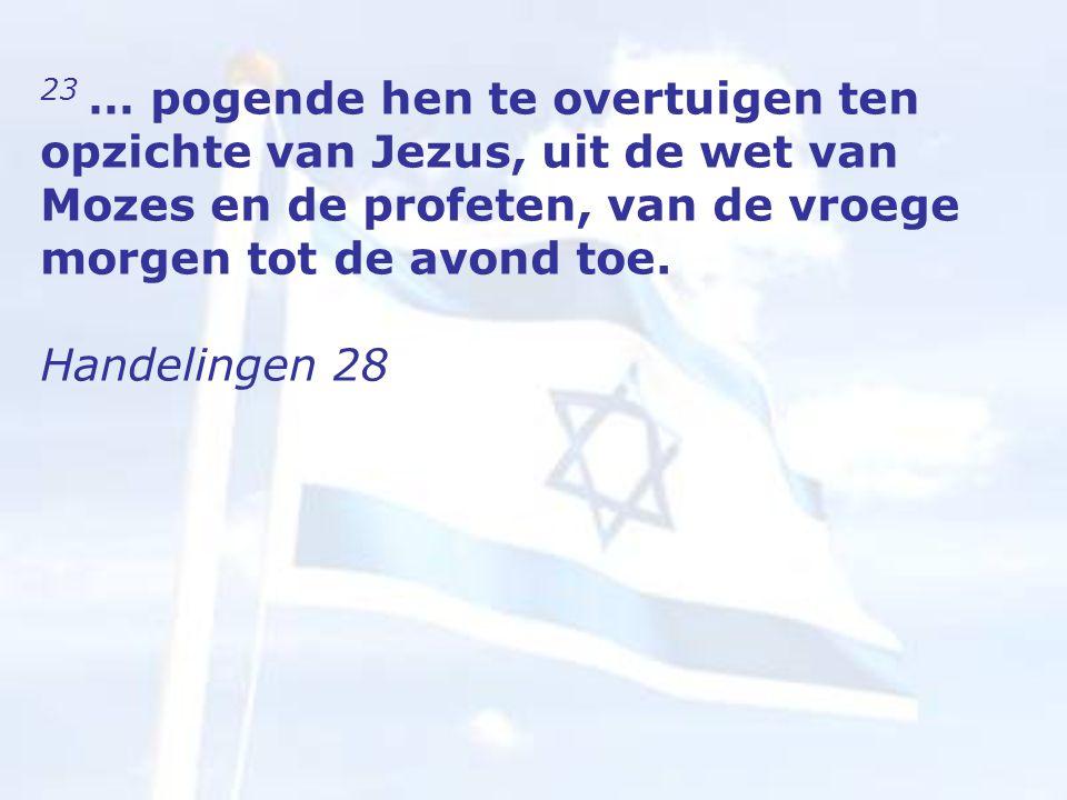 23 … pogende hen te overtuigen ten opzichte van Jezus, uit de wet van Mozes en de profeten, van de vroege morgen tot de avond toe.