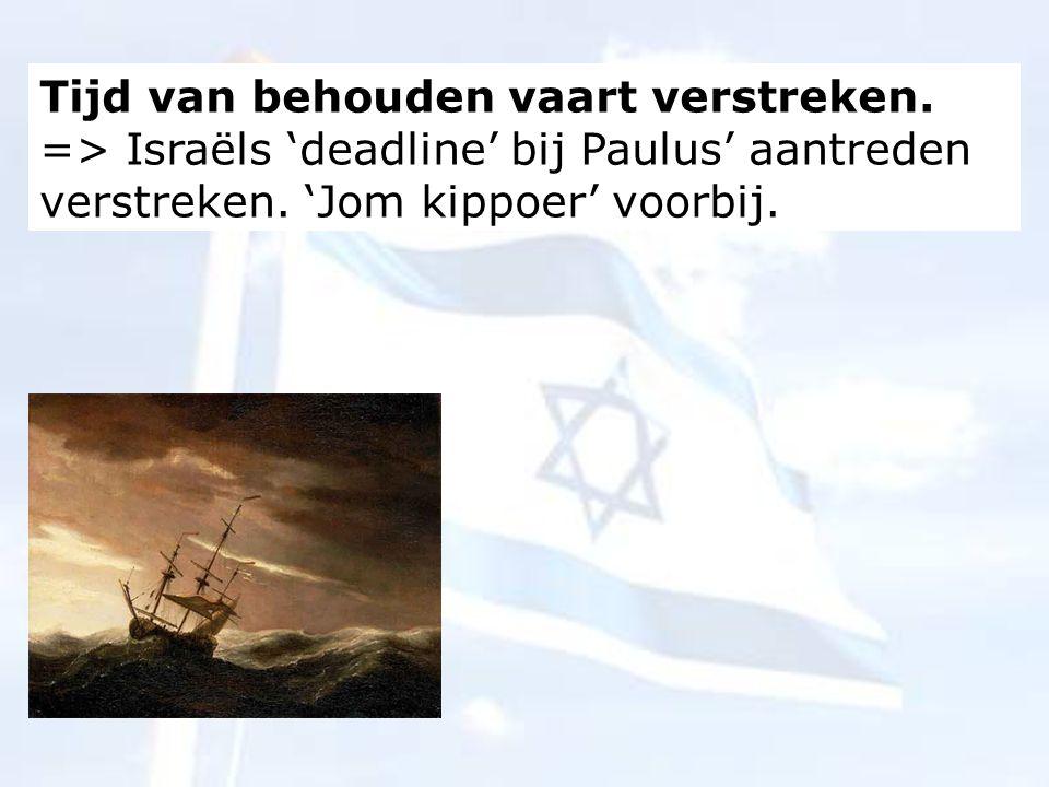 Tijd van behouden vaart verstreken.=> Israëls 'deadline' bij Paulus' aantreden verstreken.
