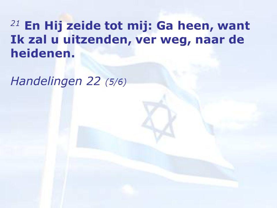 21 En Hij zeide tot mij: Ga heen, want Ik zal u uitzenden, ver weg, naar de heidenen.