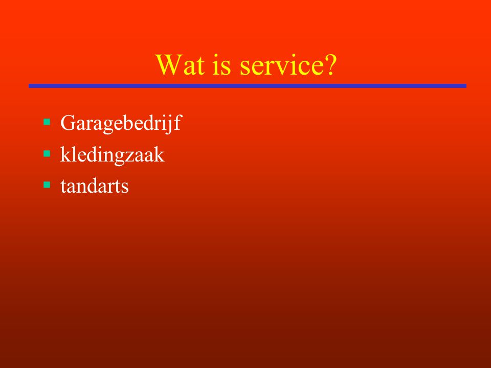 Wat is service?  Garagebedrijf  kledingzaak  tandarts