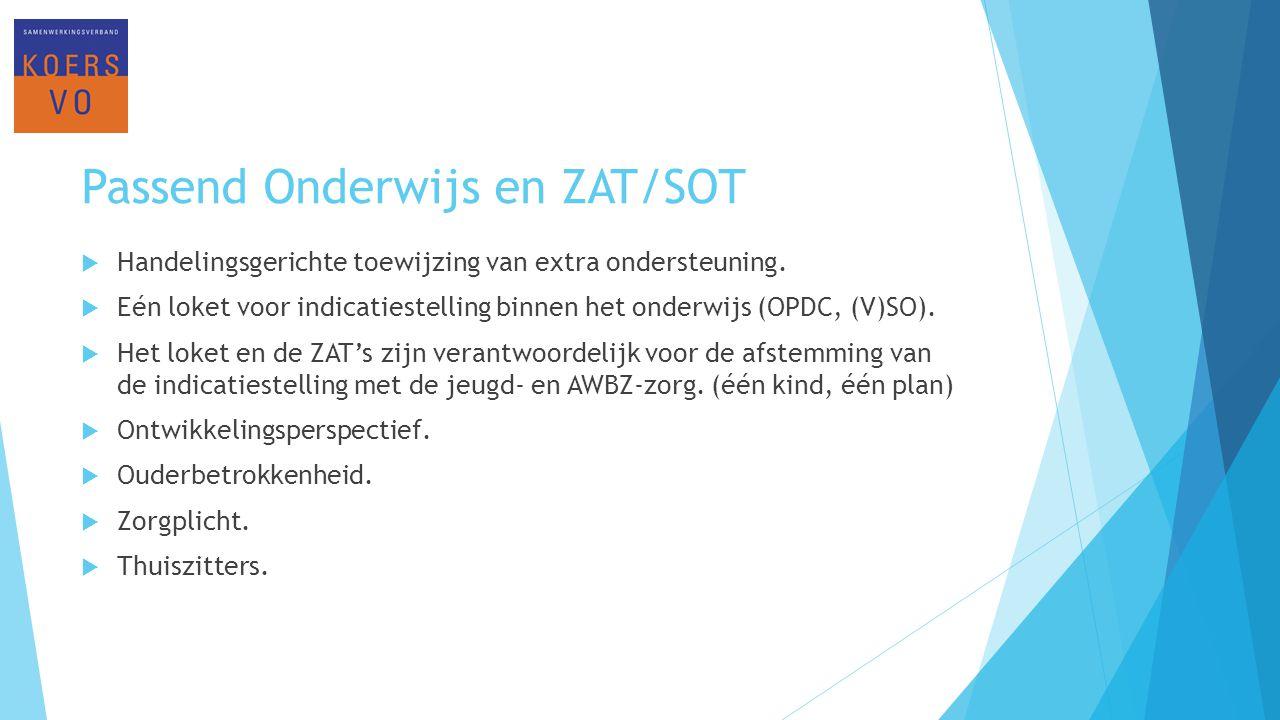 Passend Onderwijs en ZAT/SOT  Handelingsgerichte toewijzing van extra ondersteuning.  Eén loket voor indicatiestelling binnen het onderwijs (OPDC, (