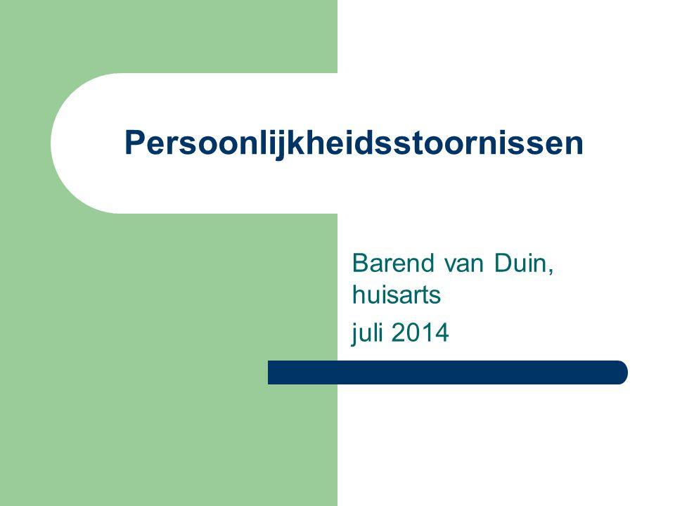 Persoonlijkheidsstoornissen Barend van Duin, huisarts juli 2014
