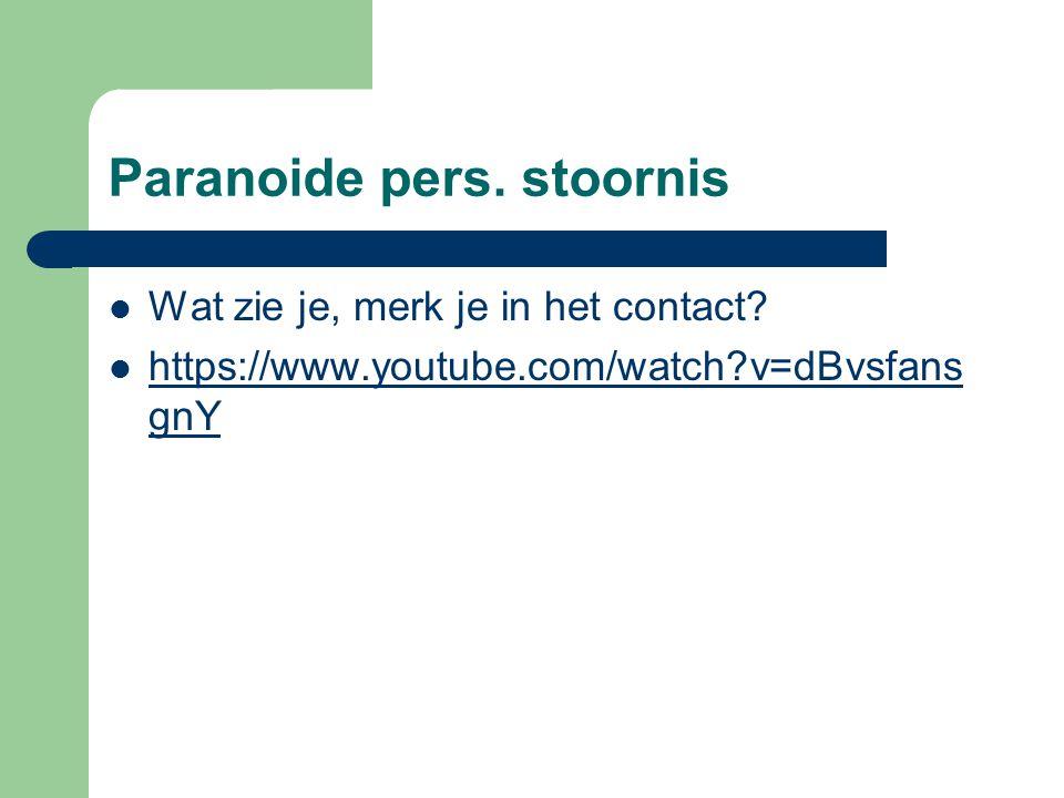 Paranoide pers. stoornis Wat zie je, merk je in het contact? https://www.youtube.com/watch?v=dBvsfans gnY https://www.youtube.com/watch?v=dBvsfans gnY