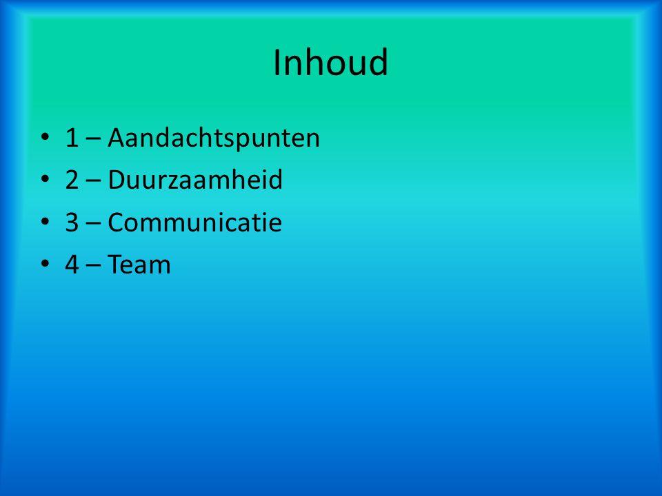 Aandachtspunten We hebben twee onderwerpen gekozen; - Duurzaamheid - Communicatie Hierover ziet u meer in de volgende twee dia's