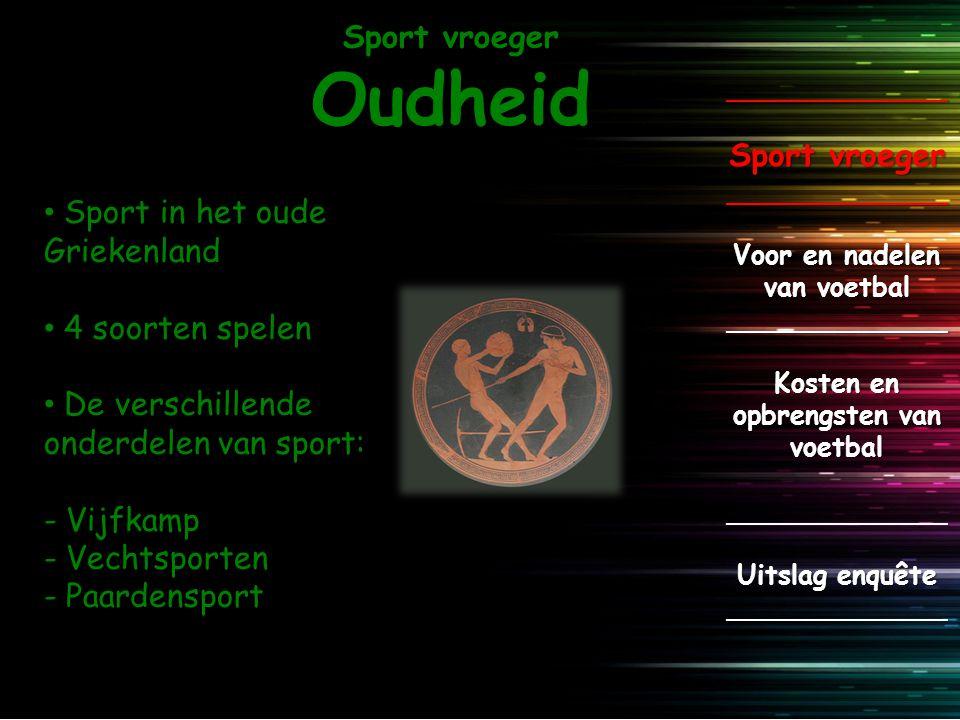 Sport vroeger Oudheid _____________ Sport vroeger _____________ Voor en nadelen van voetbal _____________ Kosten en opbrengsten van voetbal __________