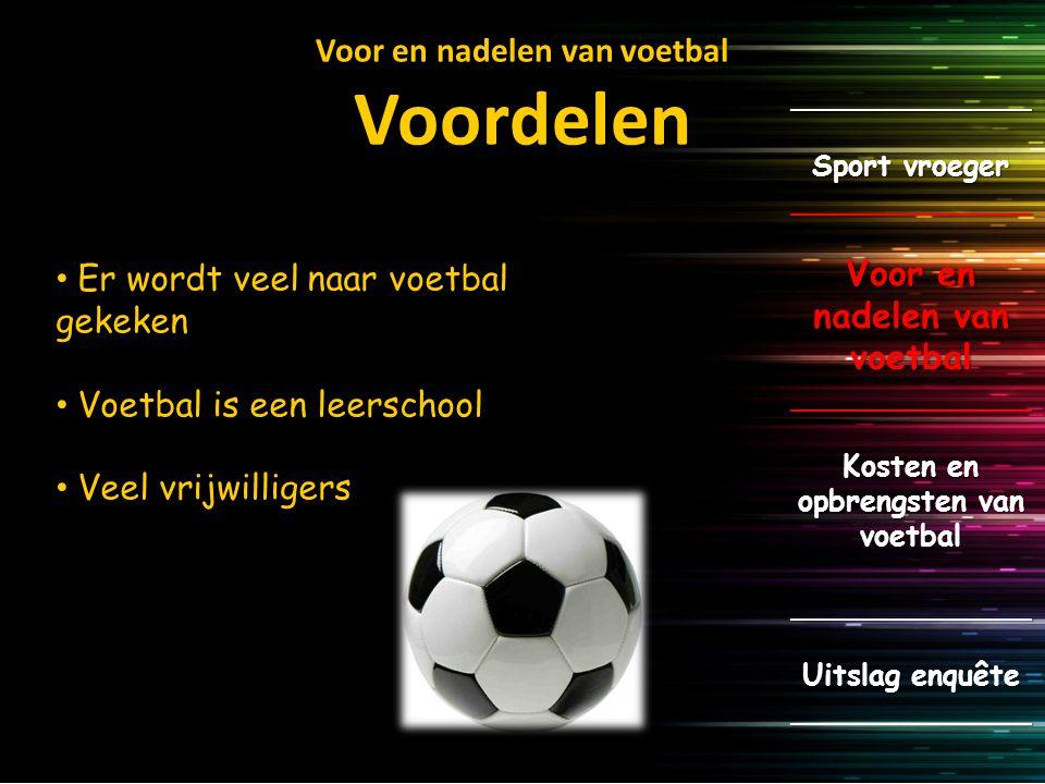 Voor en nadelen van voetbal Voordelen _____________ Sport vroeger _____________ Voor en nadelen van voetbal _____________ Kosten en opbrengsten van voetbal _____________ Uitslag enquête _____________ Positieve werking in buurtwijken Voetbal=… Voor iedereen