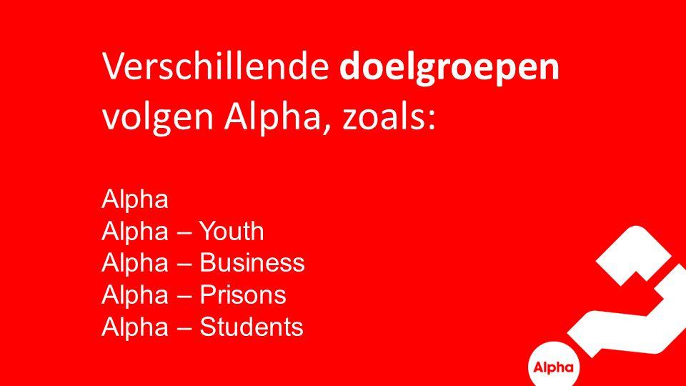 Verschillende doelgroepen volgen Alpha, zoals: Alpha Alpha – Youth Alpha – Business Alpha – Prisons Alpha – Students