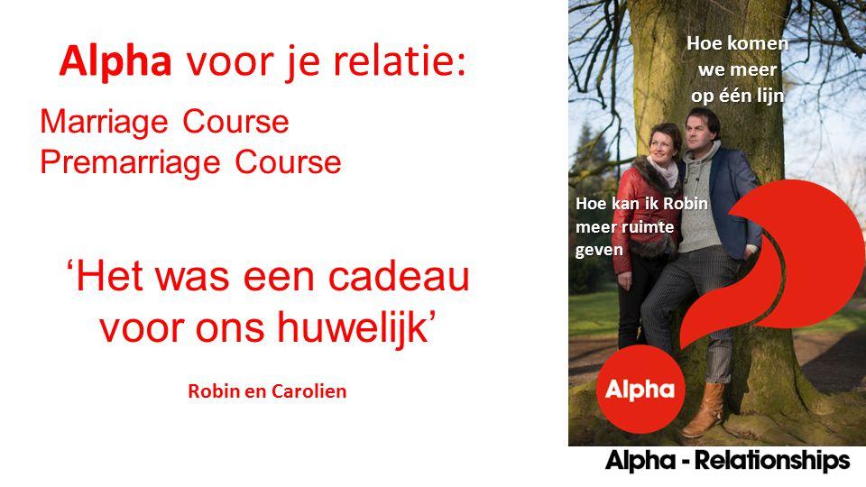 Hoe komen we meer op één lijn Hoe kan ik Robin meer ruimte geven Alpha voor je relatie: 'Het was een cadeau voor ons huwelijk' Robin en Carolien Marriage Course Premarriage Course