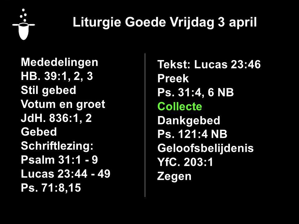 Liturgie Goede Vrijdag 3 april Mededelingen HB. 39:1, 2, 3 Stil gebed Votum en groet JdH.