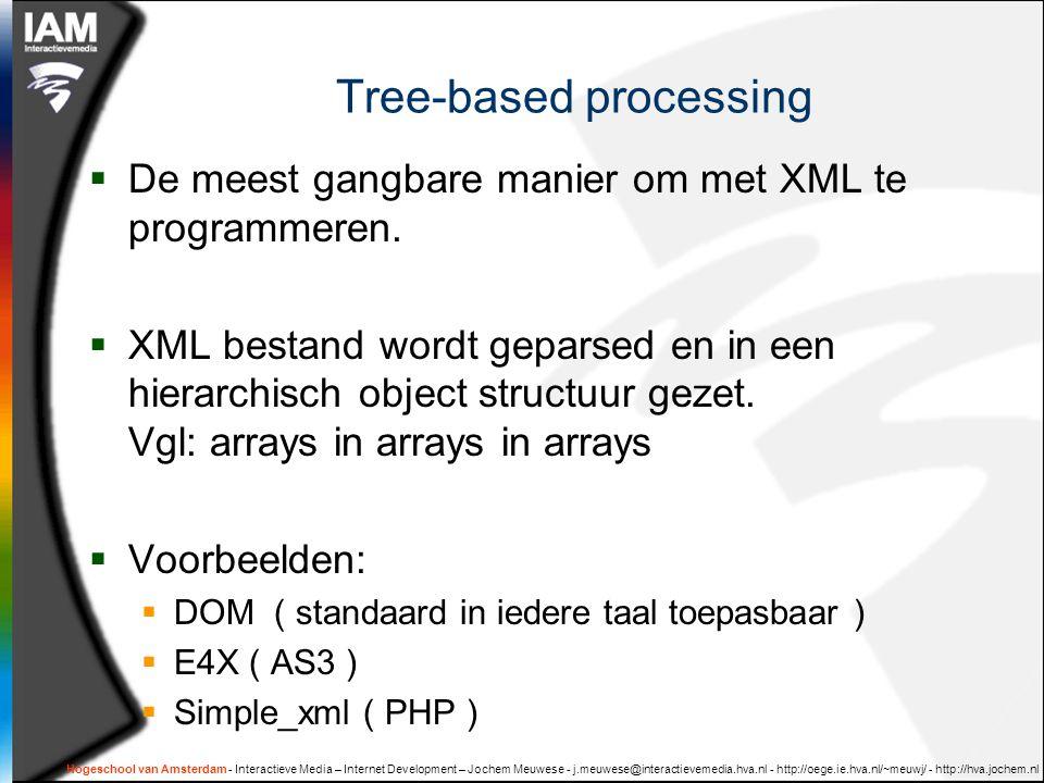 Tree-based processing  De meest gangbare manier om met XML te programmeren.  XML bestand wordt geparsed en in een hierarchisch object structuur geze