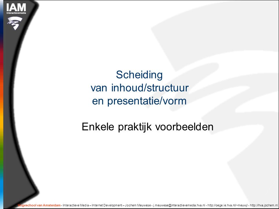 Hogeschool van Amsterdam - Interactieve Media – Internet Development – Jochem Meuwese - j.meuwese@interactievemedia.hva.nl - http://oege.ie.hva.nl/~meuwj/ - http://hva.jochem.nl XML transformaties met XSLT  Het presenteren van XML data in een XHTML pagina
