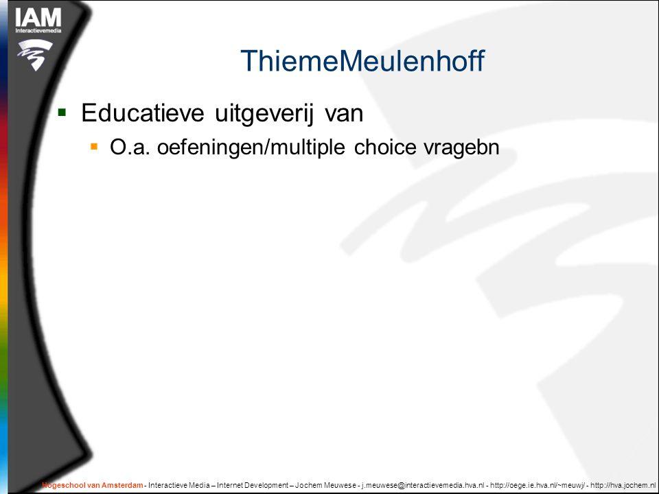 ThiemeMeulenhoff  Educatieve uitgeverij van  O.a. oefeningen/multiple choice vragebn