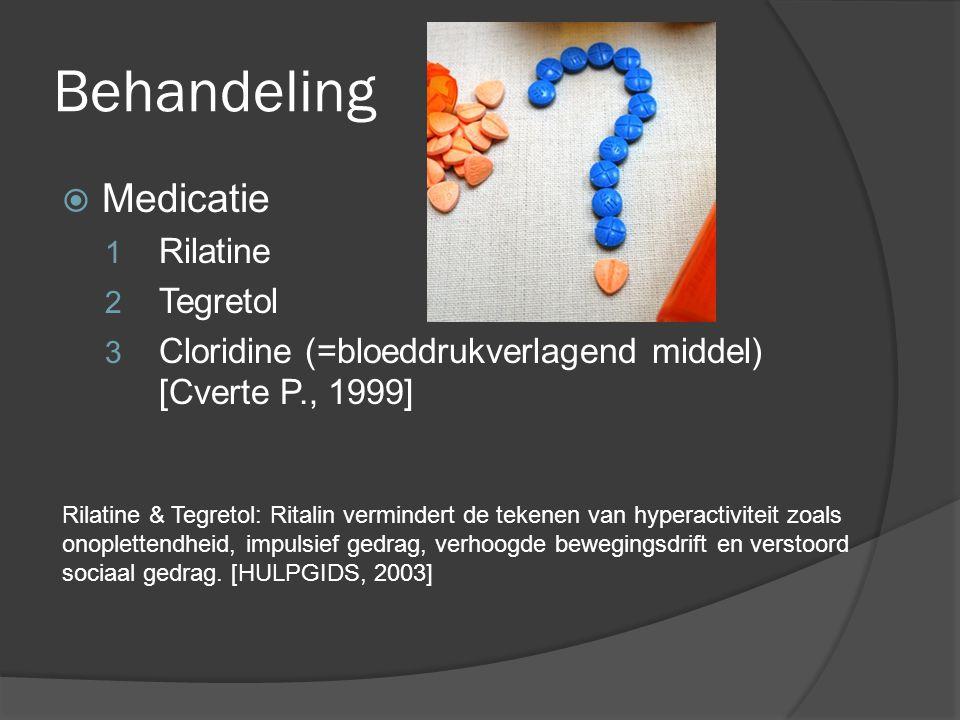 Behandeling  Medicatie 1 Rilatine 2 Tegretol 3 Cloridine (=bloeddrukverlagend middel) [Cverte P., 1999] Rilatine & Tegretol: Ritalin vermindert de te