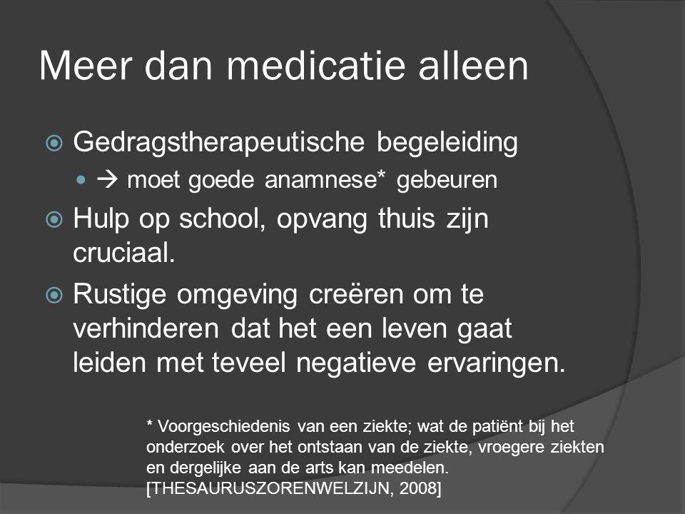 Meer dan medicatie alleen  Gedragstherapeutische begeleiding  moet goede anamnese* gebeuren  Hulp op school, opvang thuis zijn cruciaal.  Rustige