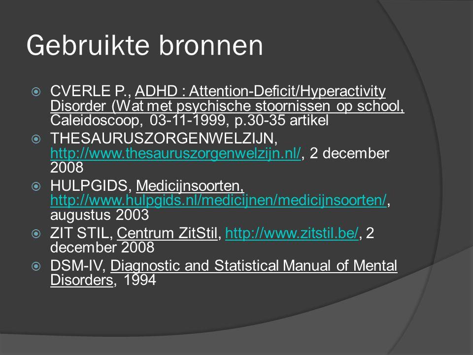 Gebruikte bronnen  CVERLE P., ADHD : Attention-Deficit/Hyperactivity Disorder (Wat met psychische stoornissen op school, Caleidoscoop, 03-11-1999, p.