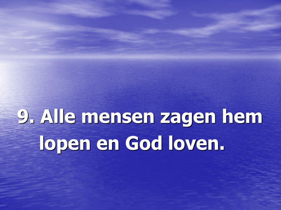 9. Alle mensen zagen hem lopen en God loven. lopen en God loven.