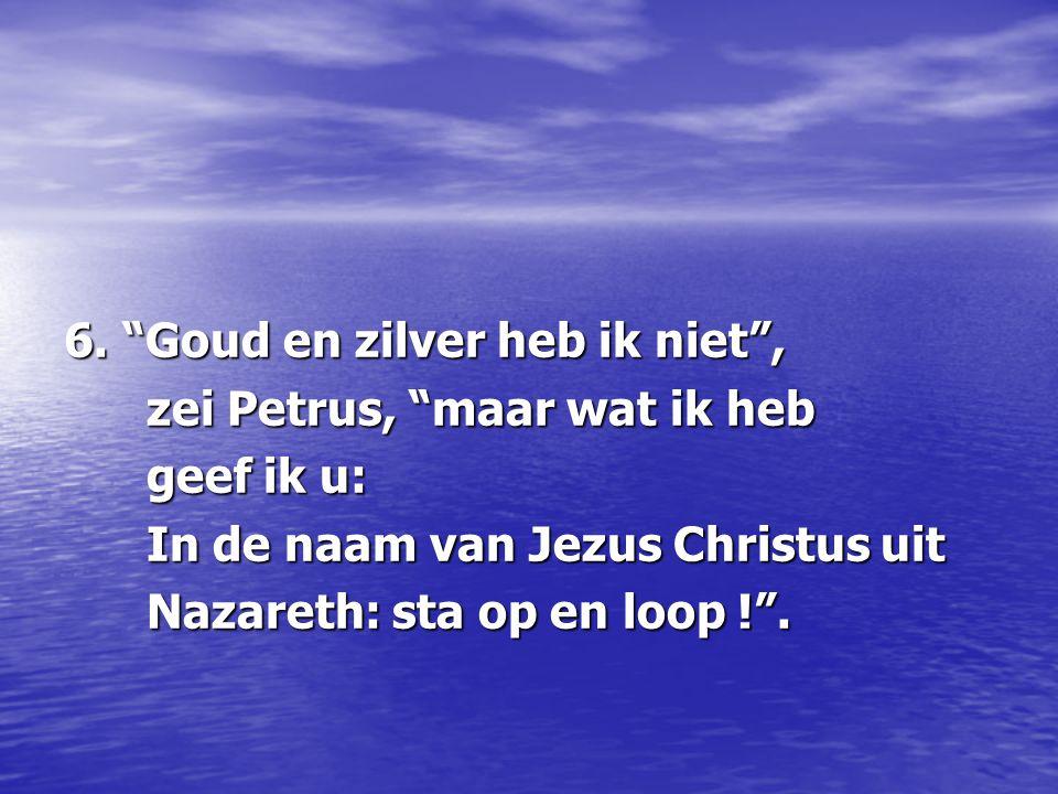 """6. """"Goud en zilver heb ik niet"""", zei Petrus, """"maar wat ik heb zei Petrus, """"maar wat ik heb geef ik u: geef ik u: In de naam van Jezus Christus uit In"""